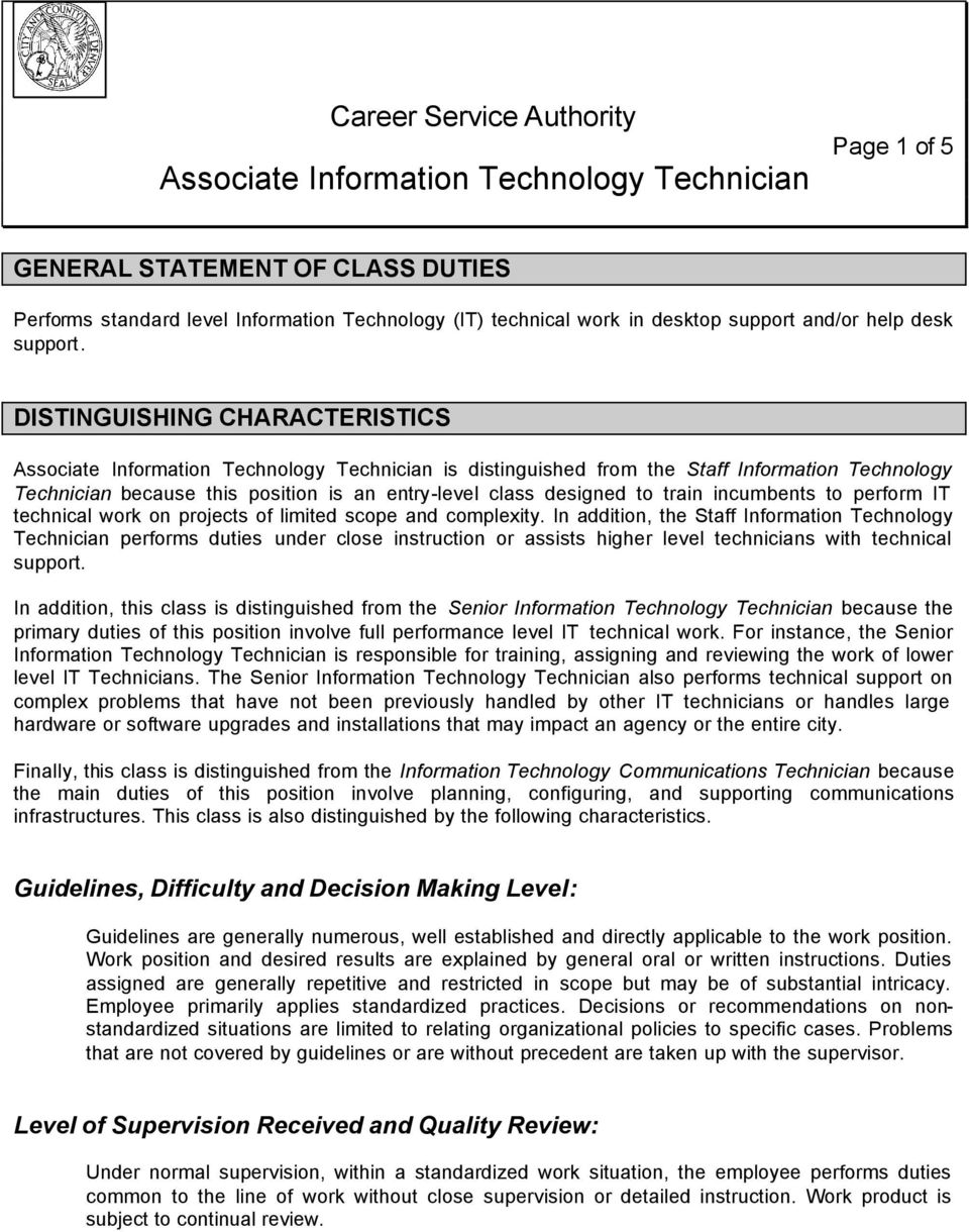 DISTINGUISHING CHARACTERISTICS Associate Information Technology Technician is distinguished from the Staff Information Technology Technician because this position is an entry-level class designed to
