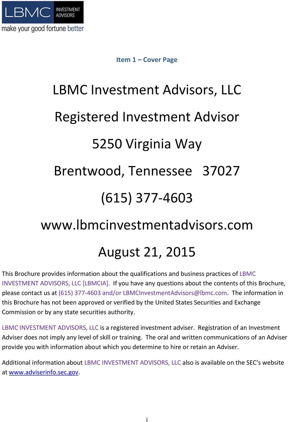 If you have any questions about the contents of this Brochure, please contact us at (615) 377-4603 and/or LBMCInvestmentAdvisors@lbmc.com.