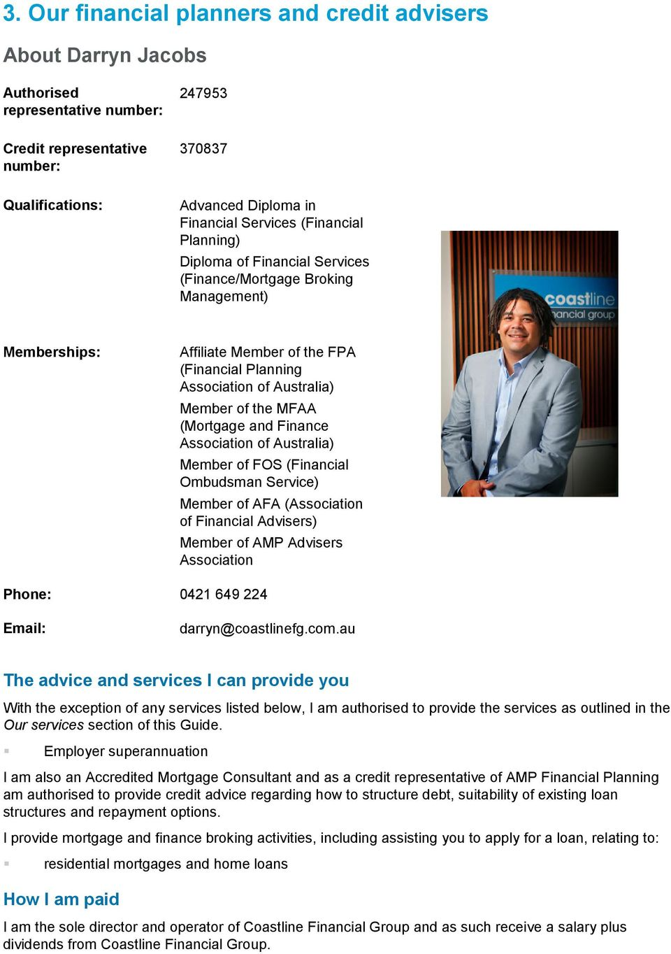 (Mortgage and Finance Association of Australia) Member of FOS (Financial Ombudsman Service) Member of AFA (Association of Financial Advisers) Member of AMP Advisers Association Phone: 0421 649 224