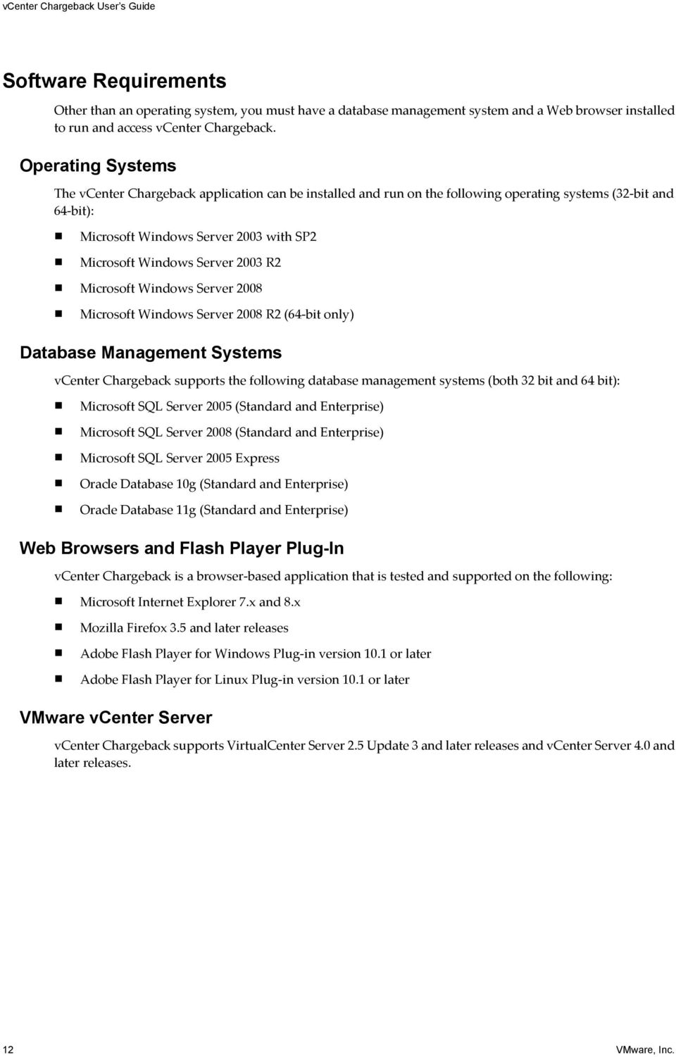 2003 R2 Microsoft Windows Server 2008 Microsoft Windows Server 2008 R2 (64-bit only) Database Management Systems vcenter Chargeback supports the following database management systems (both 32 bit and