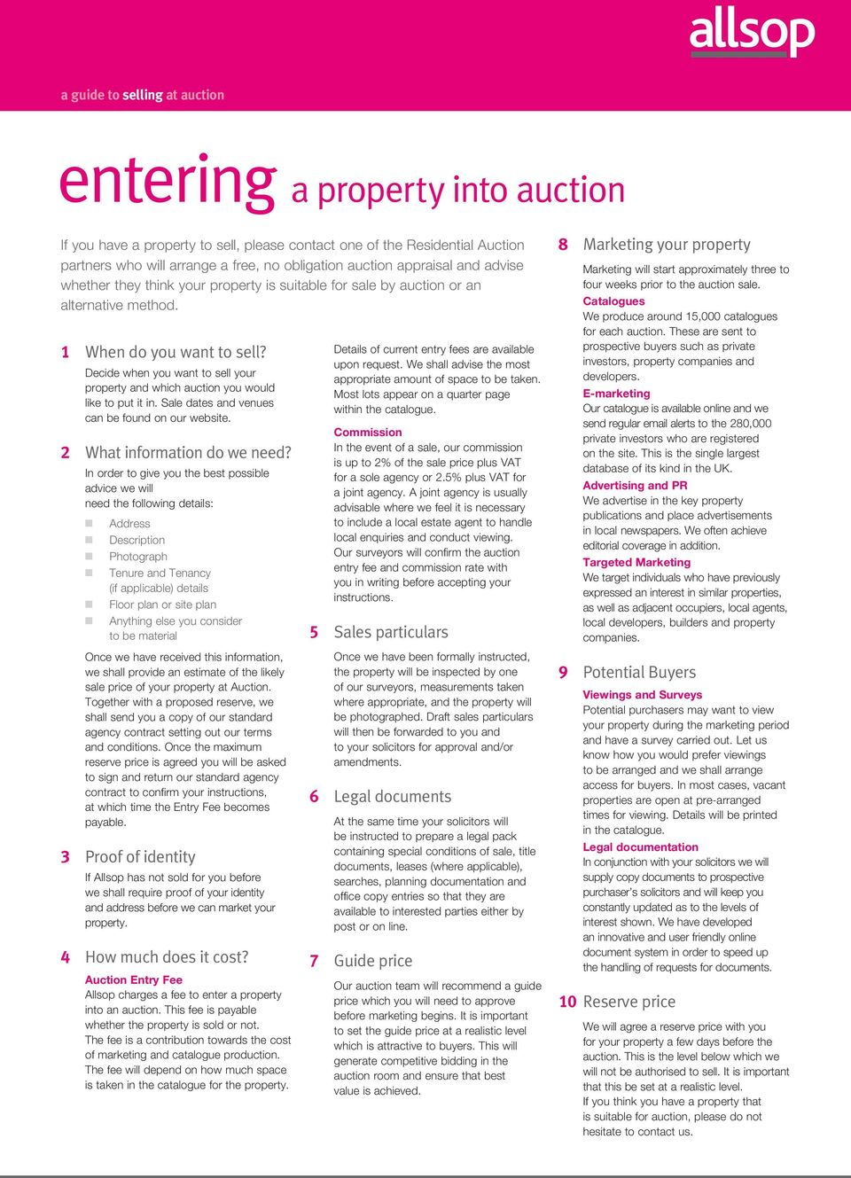Decide whe you wat to sell your property ad which auctio you would like to put it i. Sale dates ad veues ca be foud o our website. 2 What iformatio do we eed?