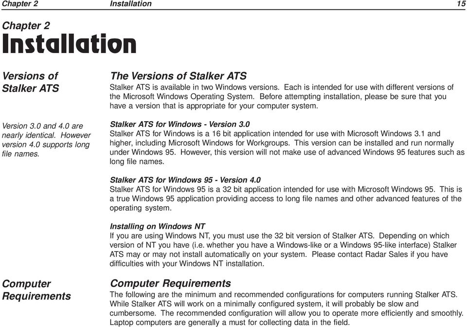 Before attempting installation, please be sure that you have a version that is appropriate for your computer system. Stalker ATS for Windows - Version 3.