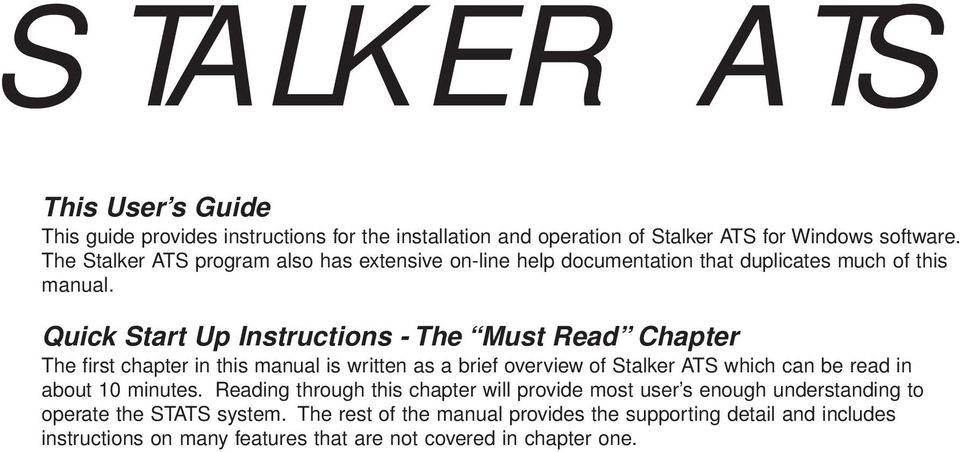 Quick Start Up Instructions - The Must Read Chapter The first chapter in this manual is written as a brief overview of Stalker ATS which can be read in about 10