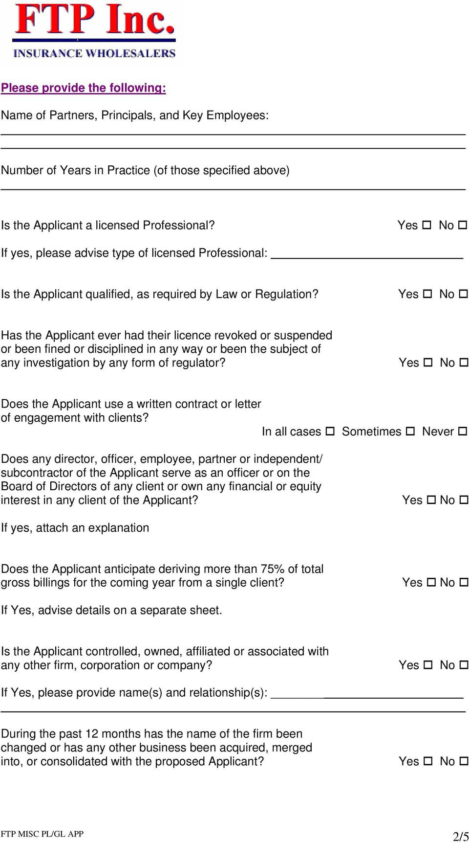 Has the Applicant ever had their licence revoked or suspended or been fined or disciplined in any way or been the subject of any investigation by any form of regulator?