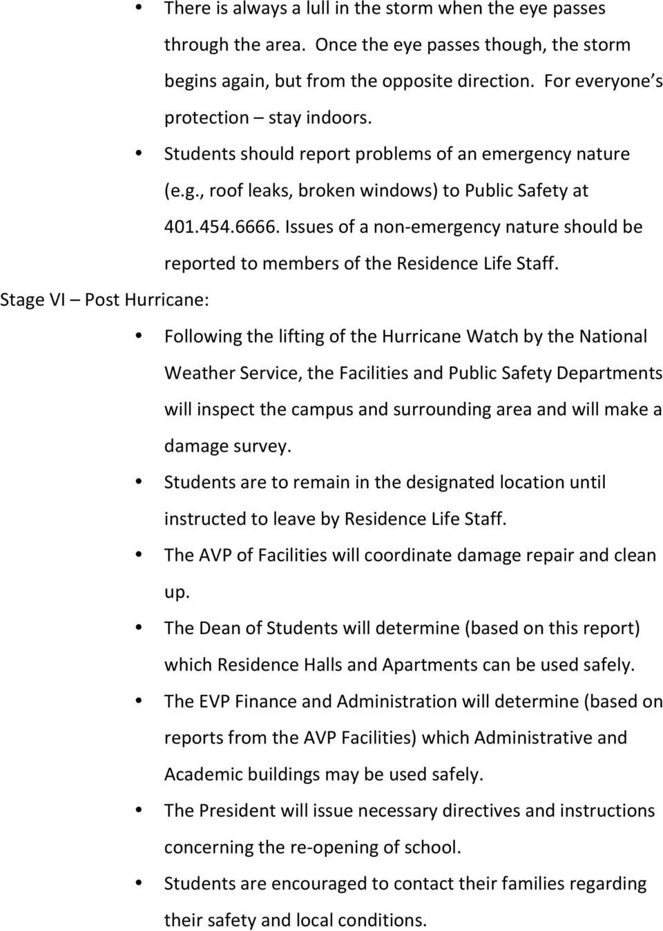 Issues of a non- emergency nature should be reported to members of the Residence Life Staff.