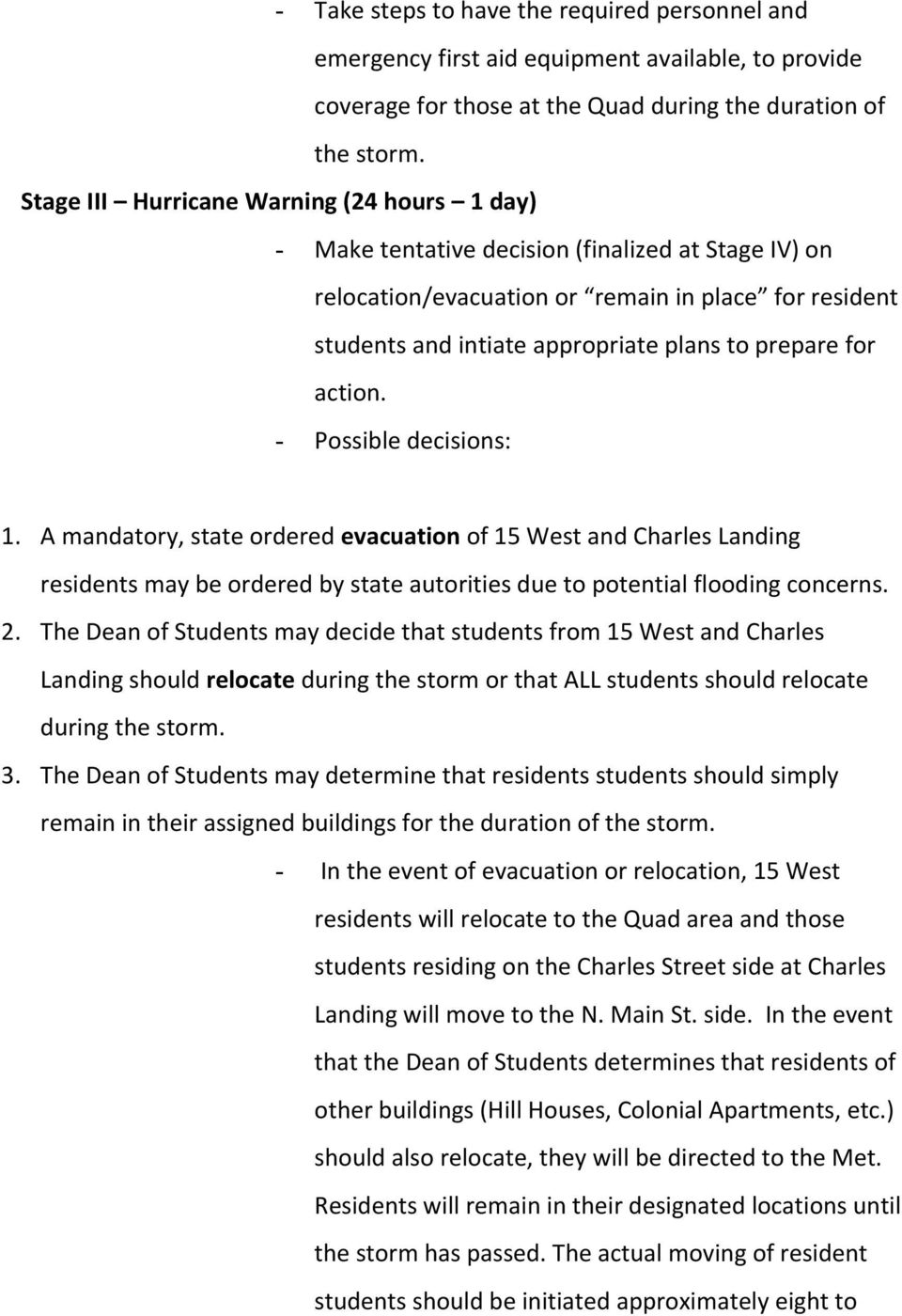 prepare for action. - Possible decisions: 1. A mandatory, state ordered evacuation of 15 West and Charles Landing residents may be ordered by state autorities due to potential flooding concerns. 2.