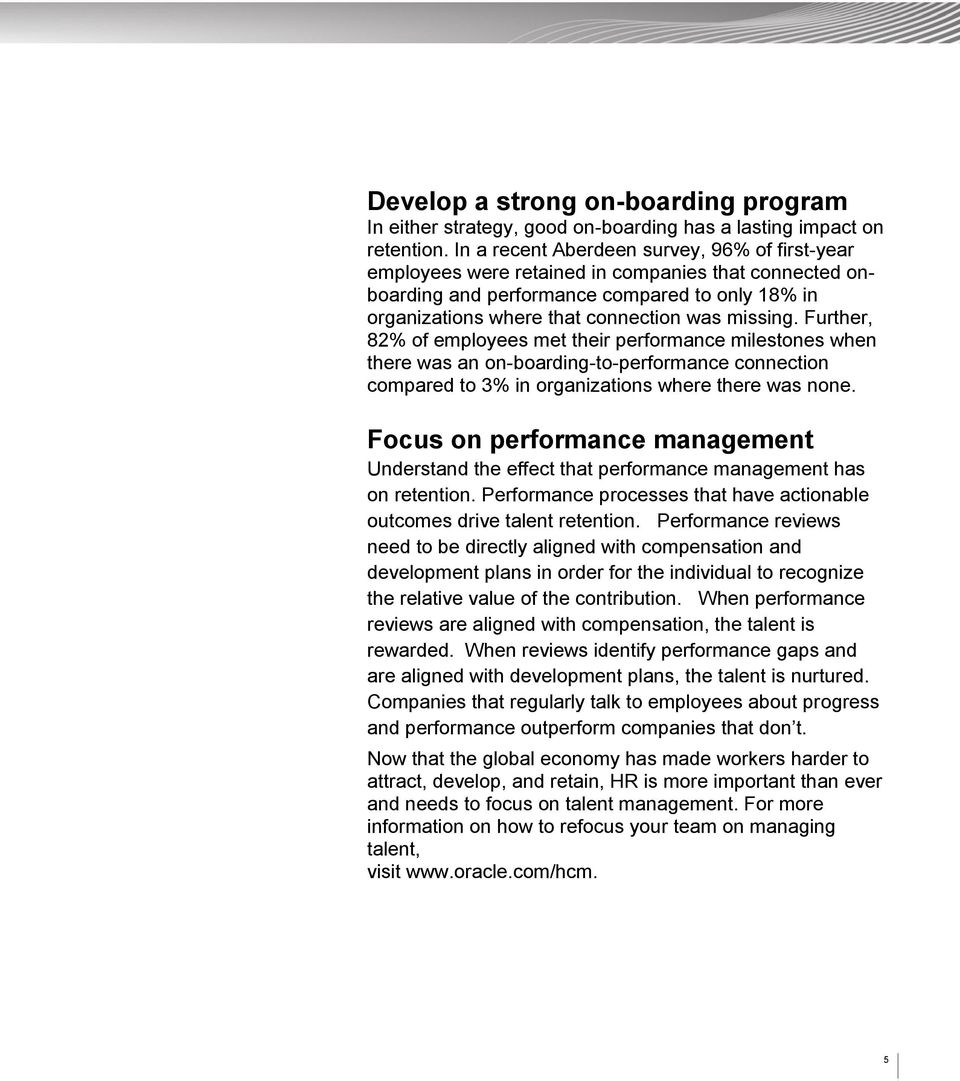 Further, 82% of employees met their performance milestones when there was an on-boarding-to-performance connection compared to 3% in organizations where there was none.
