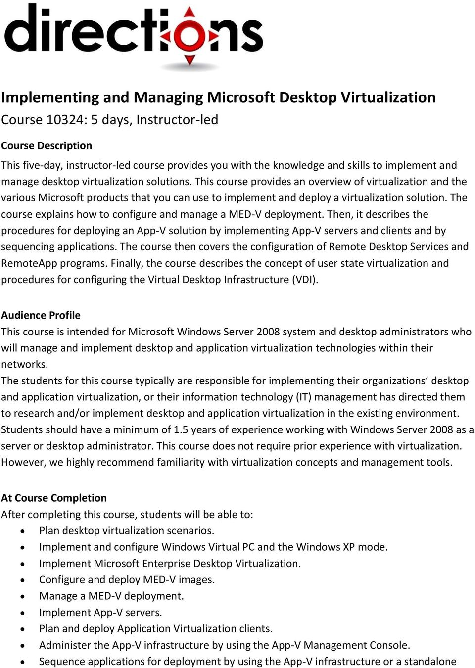 This course provides an overview of virtualization and the various Microsoft products that you can use to implement and deploy a virtualization solution.