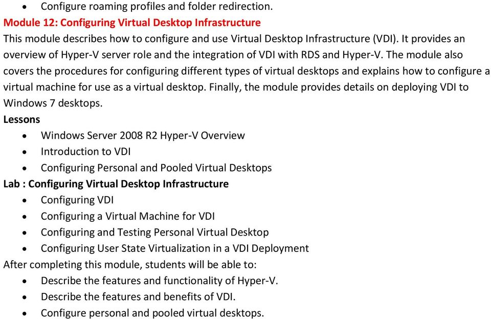 The module also covers the procedures for configuring different types of virtual desktops and explains how to configure a virtual machine for use as a virtual desktop.