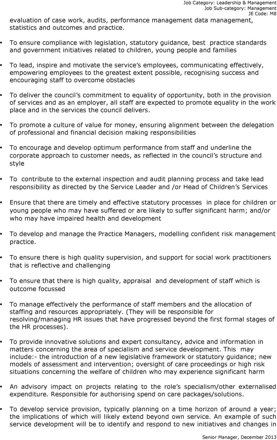 s employees, communicating effectively, empowering employees to the greatest extent possible, recognising success and encouraging staff to overcome obstacles To deliver the council s commitment to