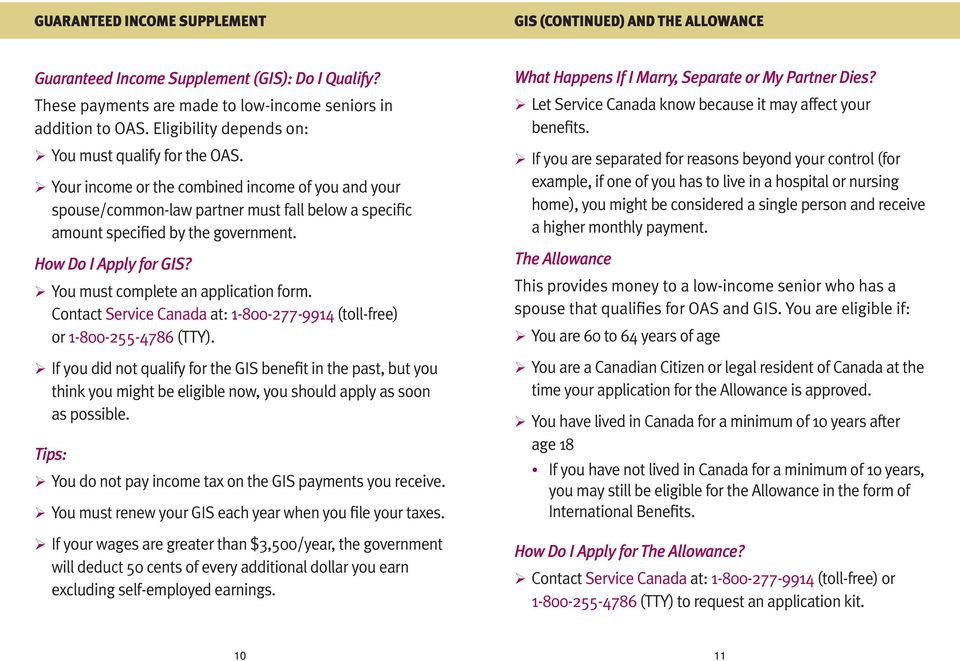 How Do I Apply for GIS? ¾You must complete an application form. Contact Service Canada at: 1-800-277-9914 (toll-free) or 1-800-255-4786 (TTY).