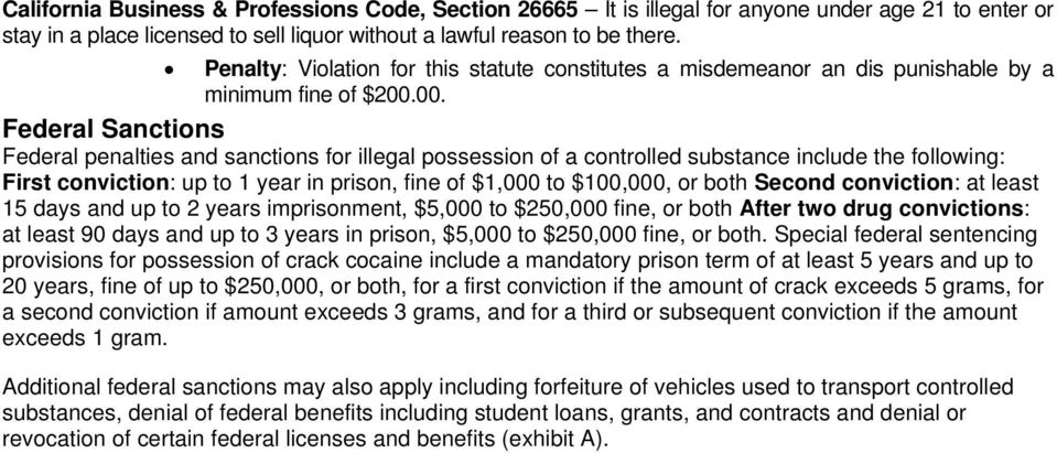 00. Federal Sanctions Federal penalties and sanctions for illegal possession of a controlled substance include the following: First conviction: up to 1 year in prison, fine of $1,000 to $100,000, or