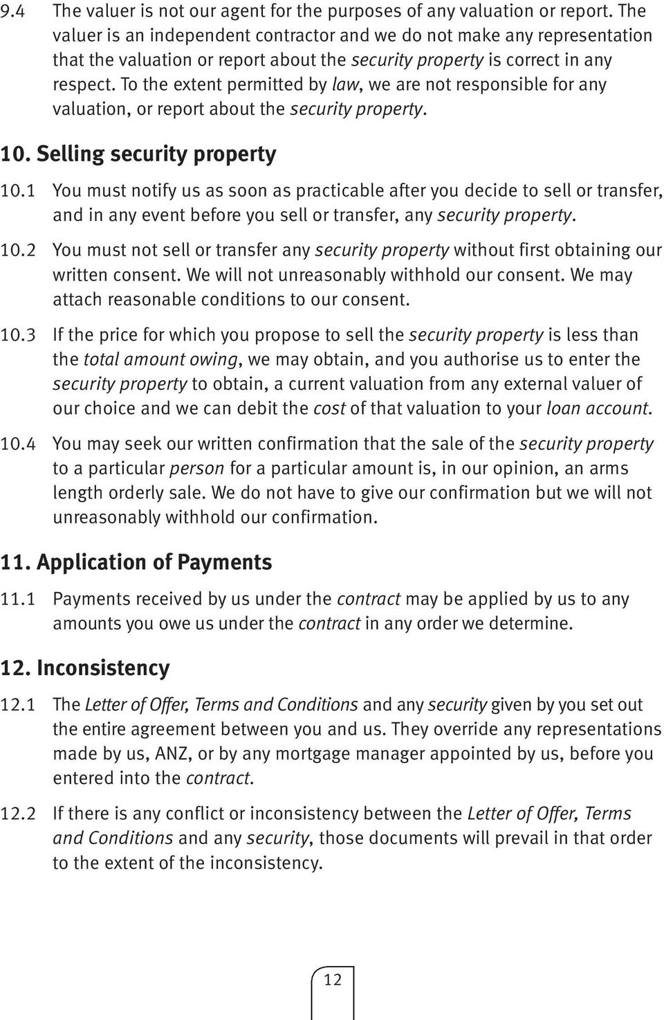 To the extent permitted by law, we are not responsible for any valuation, or report about the security property. 10. Selling security property 10.