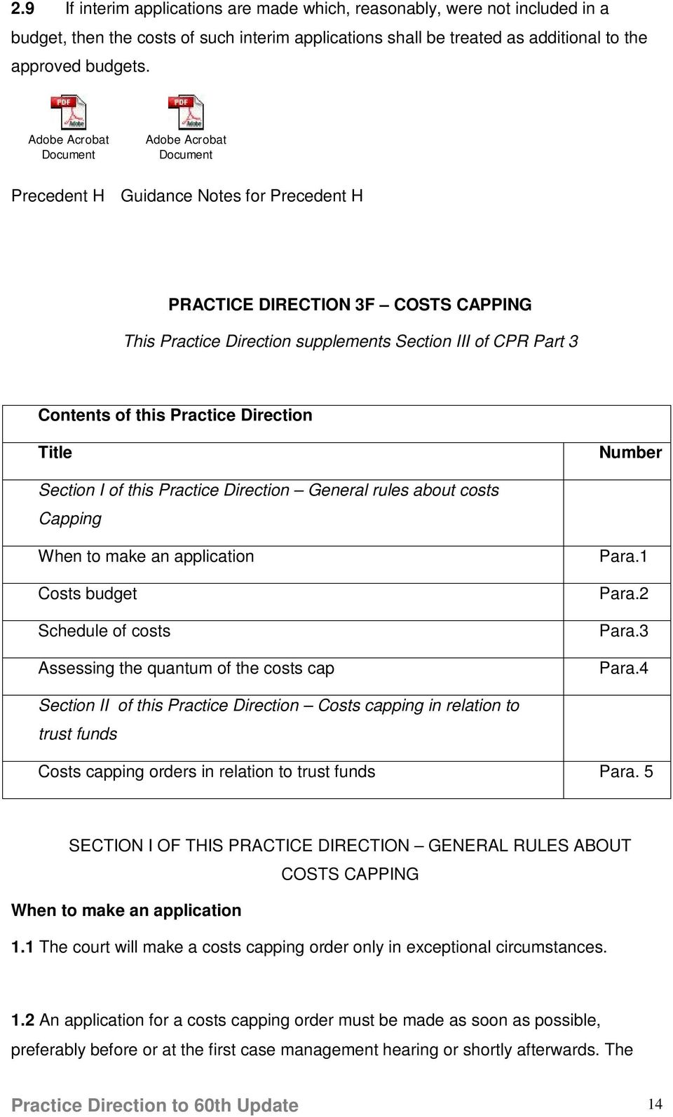 this Practice Direction Title Number Section I of this Practice Direction General rules about costs Capping When to make an application Costs budget Schedule of costs Assessing the quantum of the