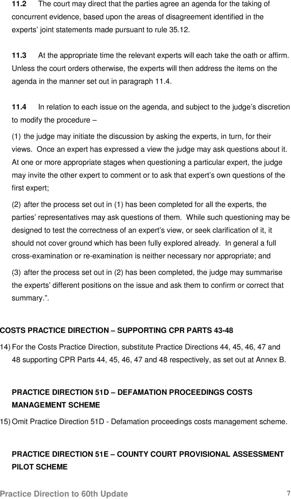 Unless the court orders otherwise, the experts will then address the items on the agenda in the manner set out in paragraph 11.