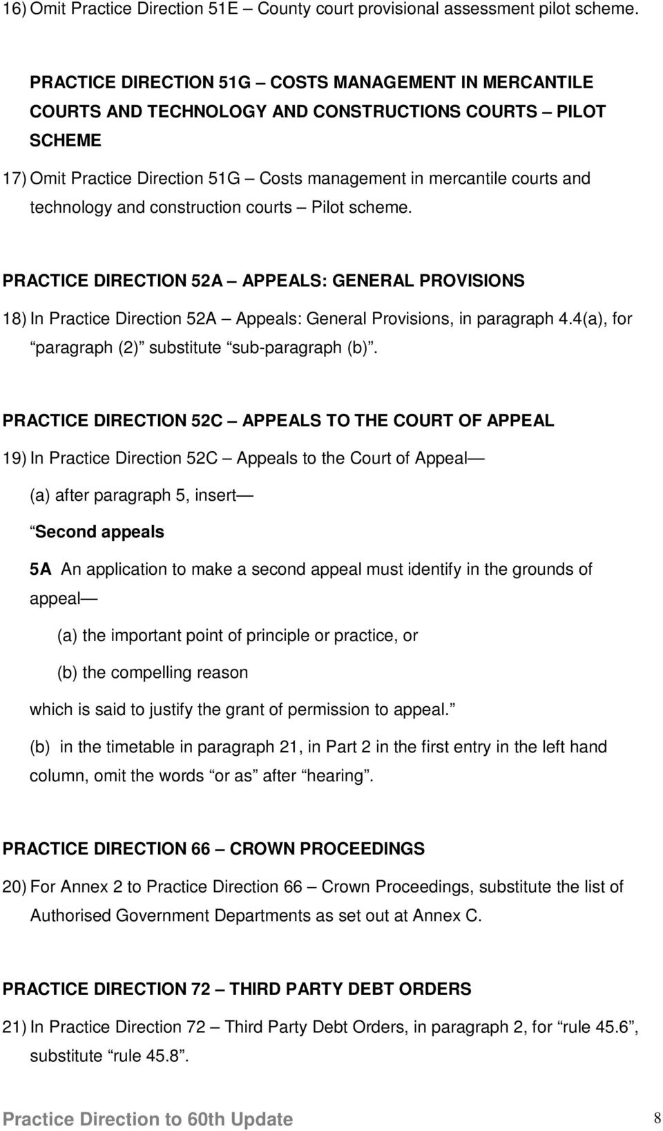 and construction courts Pilot scheme. PRACTICE DIRECTION 52A APPEALS: GENERAL PROVISIONS 18) In Practice Direction 52A Appeals: General Provisions, in paragraph 4.