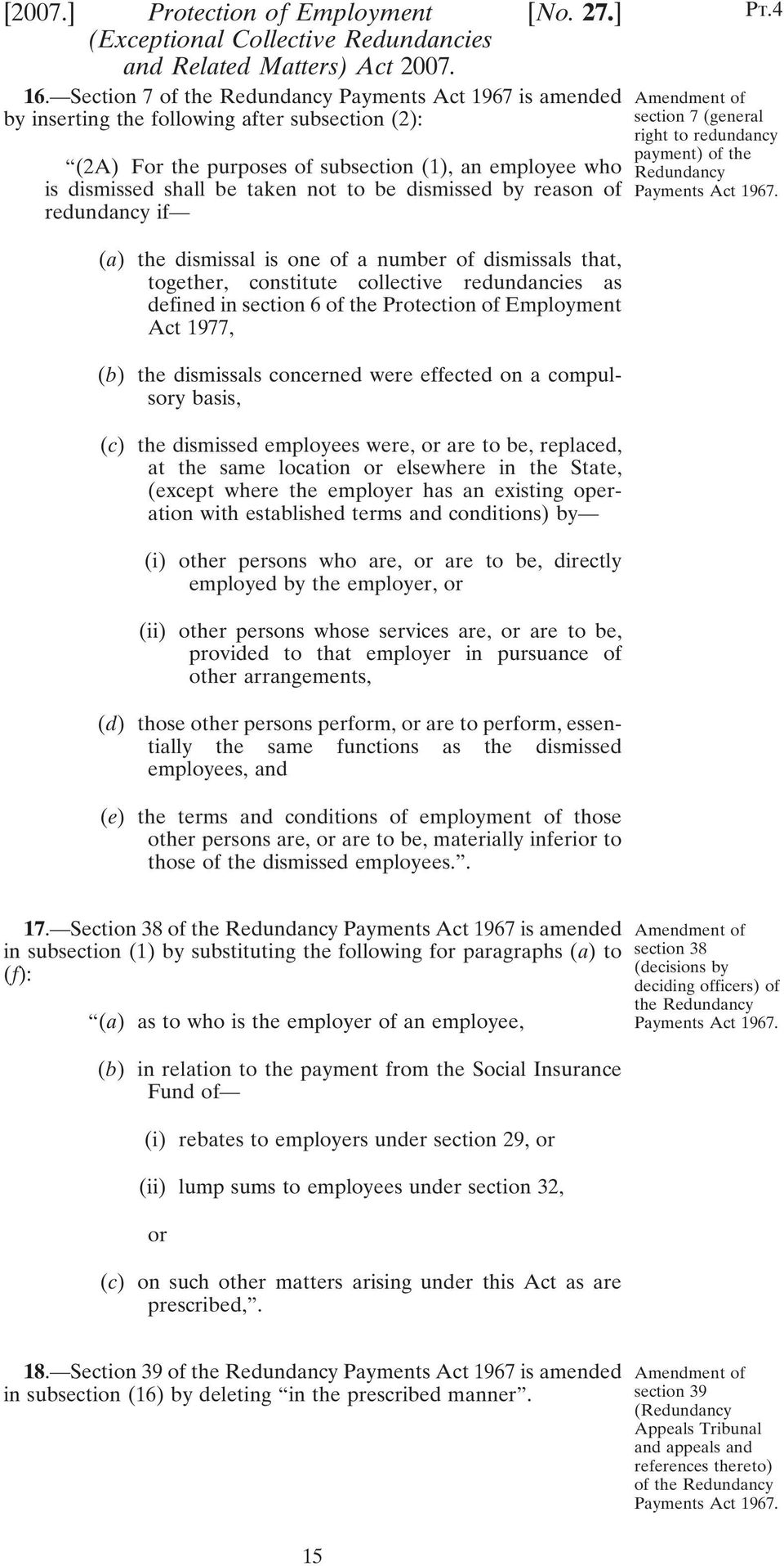 be dismissed by reason of redundancy if (a) the dismissal is one of a number of dismissals that, together, constitute collective redundancies as defined in section 6 of the Protection of Employment
