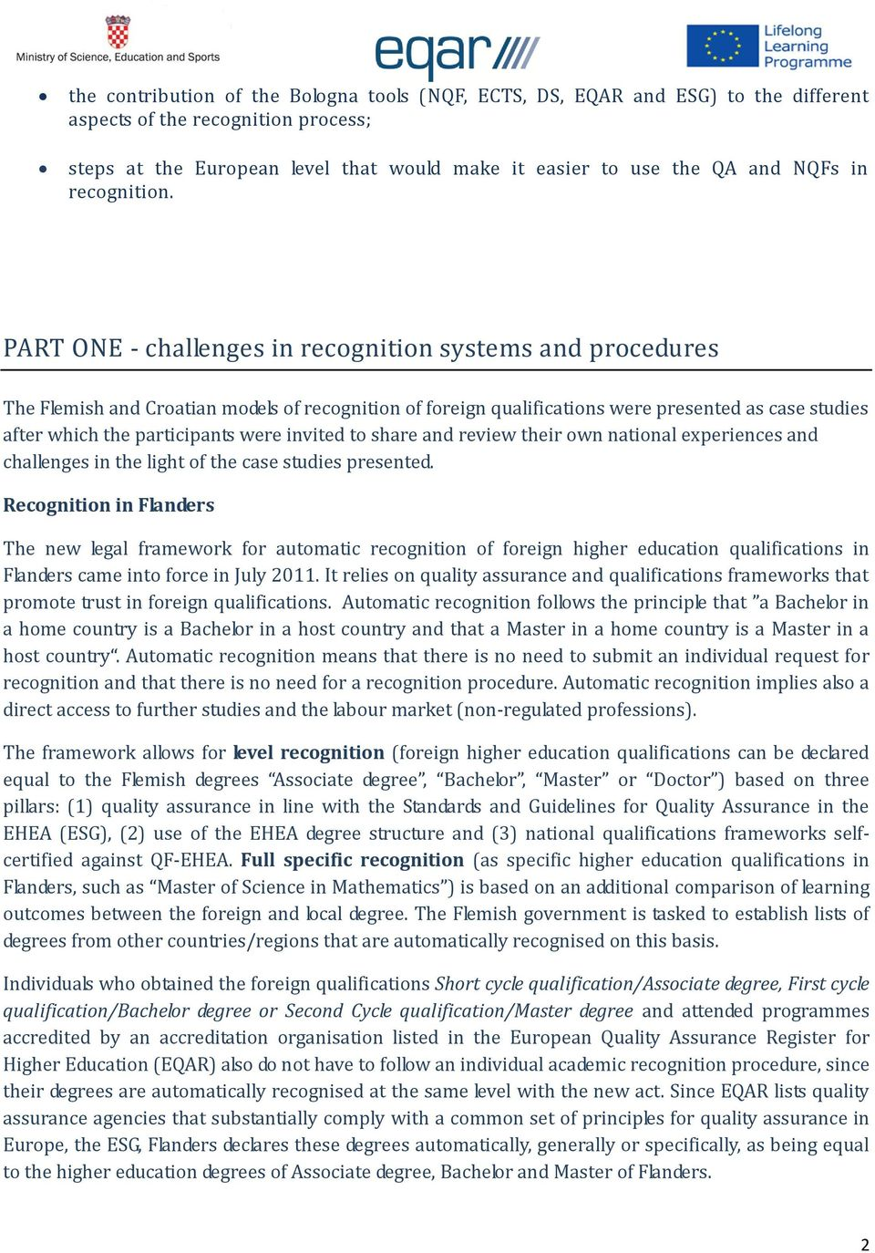 PART ONE - challenges in recognition systems and procedures The Flemish and Croatian models of recognition of foreign qualifications were presented as case studies after which the participants were