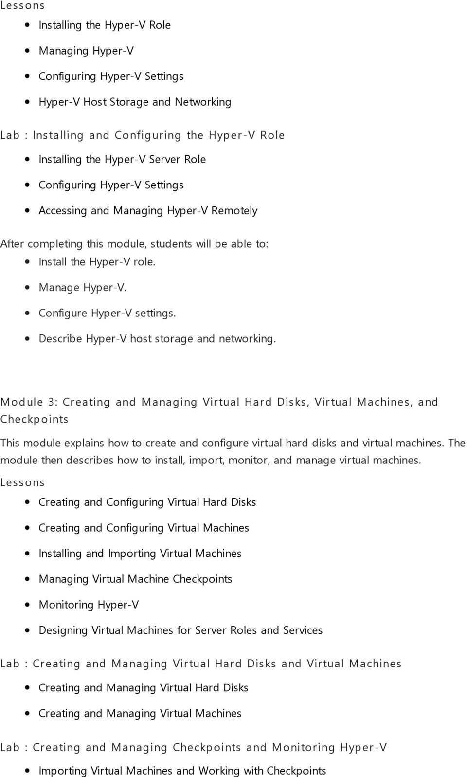 Module 3: Creating and Managing Virtual Hard Disks, Virtual Machines, and Checkp o ints This module explains how to create and configure virtual hard disks and virtual machines.