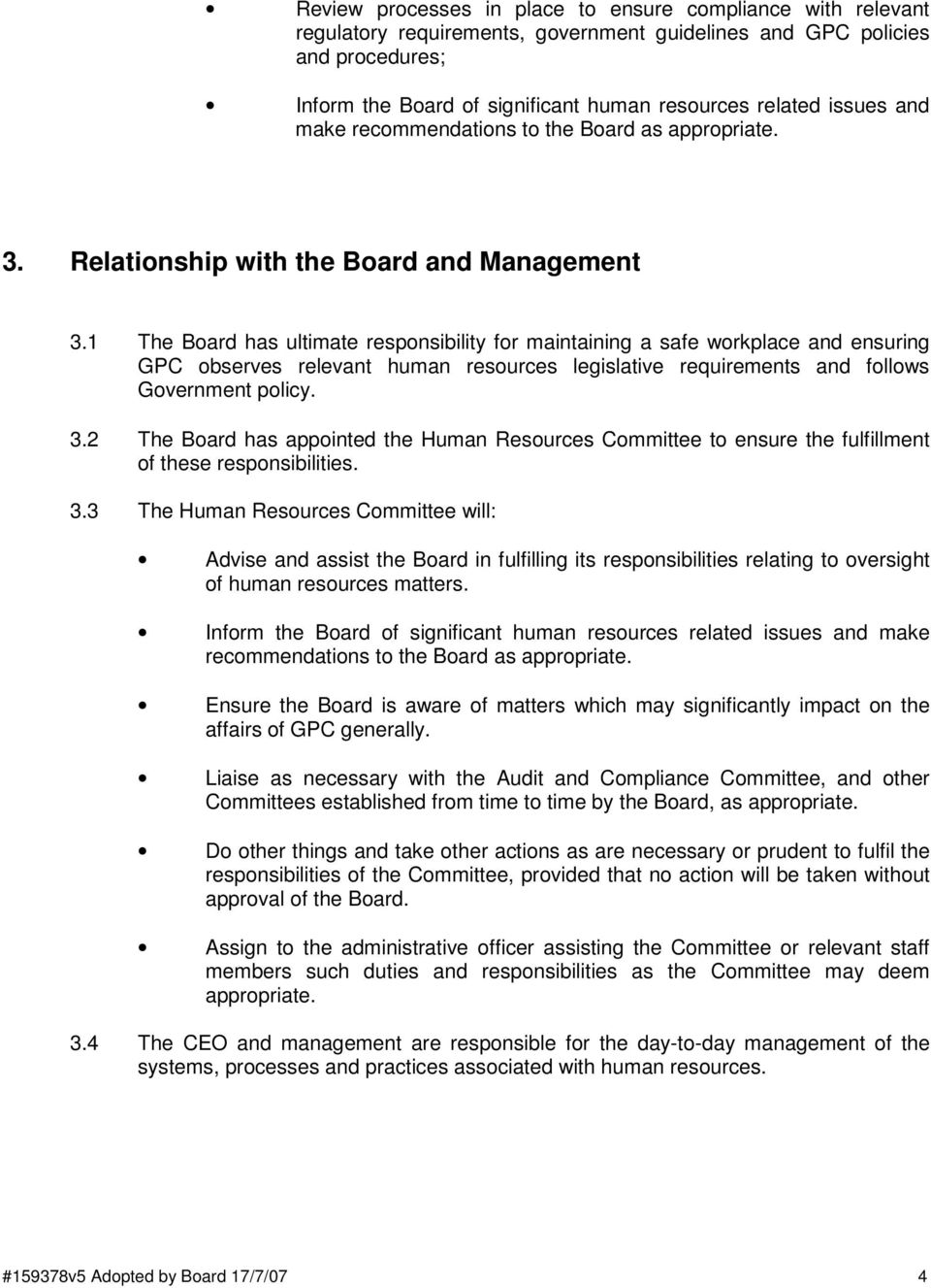 1 The Board has ultimate responsibility for maintaining a safe workplace and ensuring GPC observes relevant human resources legislative requirements and follows Government policy. 3.