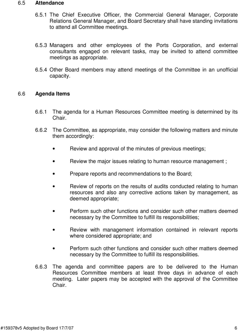 6.6 Agenda Items 6.6.1 The agenda for a Human Resources Committee meeting is determined by its Chair. 6.6.2 The Committee, as appropriate, may consider the following matters and minute them