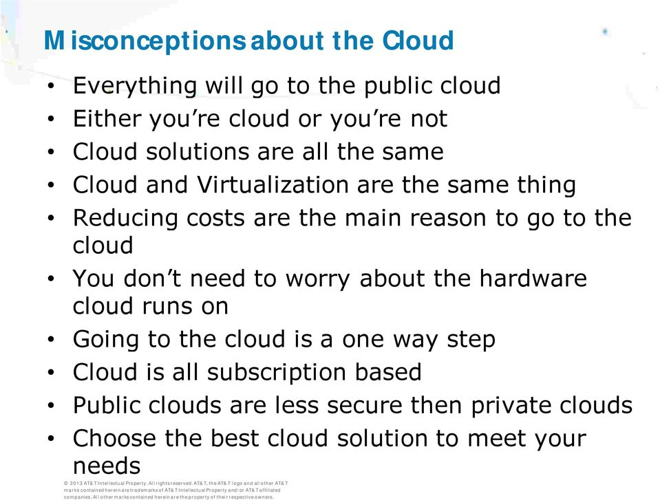 the cloud You don t need to worry about the hardware cloud runs on Going to the cloud is a one way step Cloud is