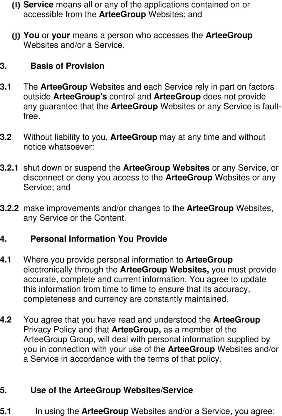 1 The ArteeGroup Websites and each Service rely in part on factors outside ArteeGroup's control and ArteeGroup does not provide any guarantee that the ArteeGroup Websites or any Service is faultfree.