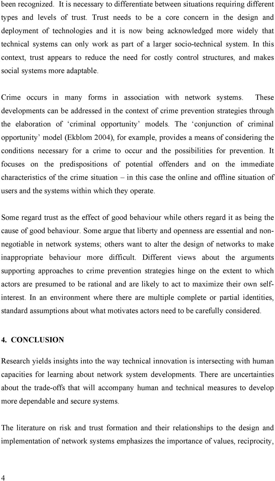 system. In this context, trust appears to reduce the need for costly control structures, and makes social systems more adaptable. Crime occurs in many forms in association with network systems.