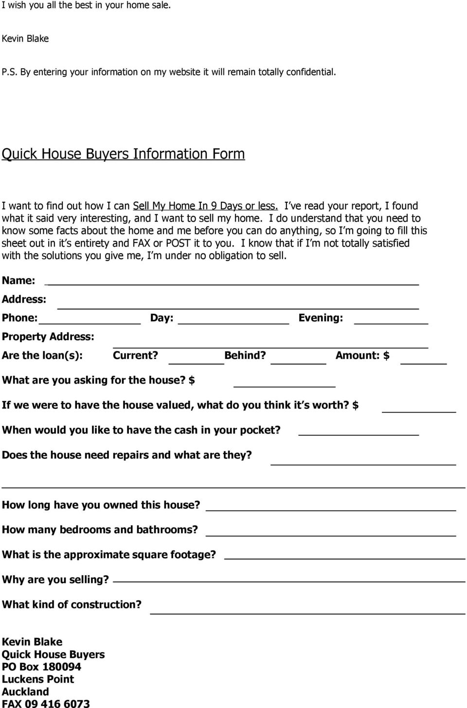 I do understand that you need to know some facts about the home and me before you can do anything, so I m going to fill this sheet out in it s entirety and FAX or POST it to you.