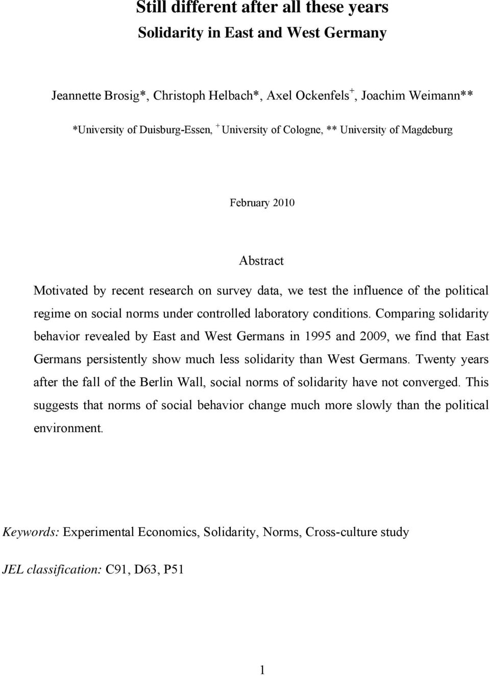 conditions. Comparing solidarity behavior revealed by East and West Germans in 1995 and 2009, we find that East Germans persistently show much less solidarity than West Germans.