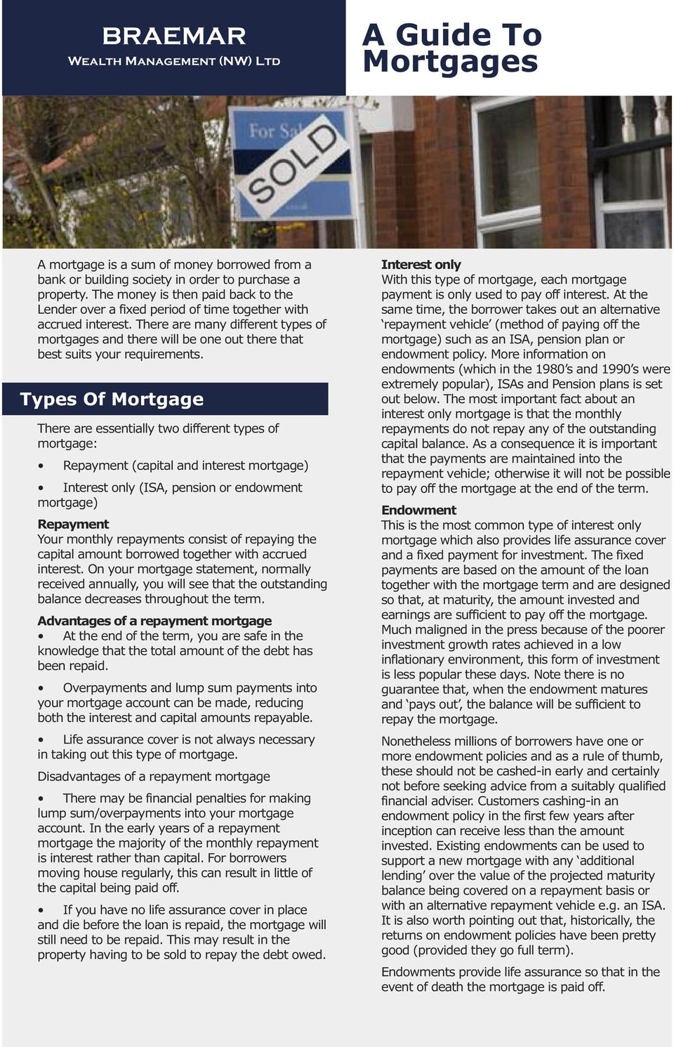 There are many different types of mortgages and there will be one out there that best suits your requirements.
