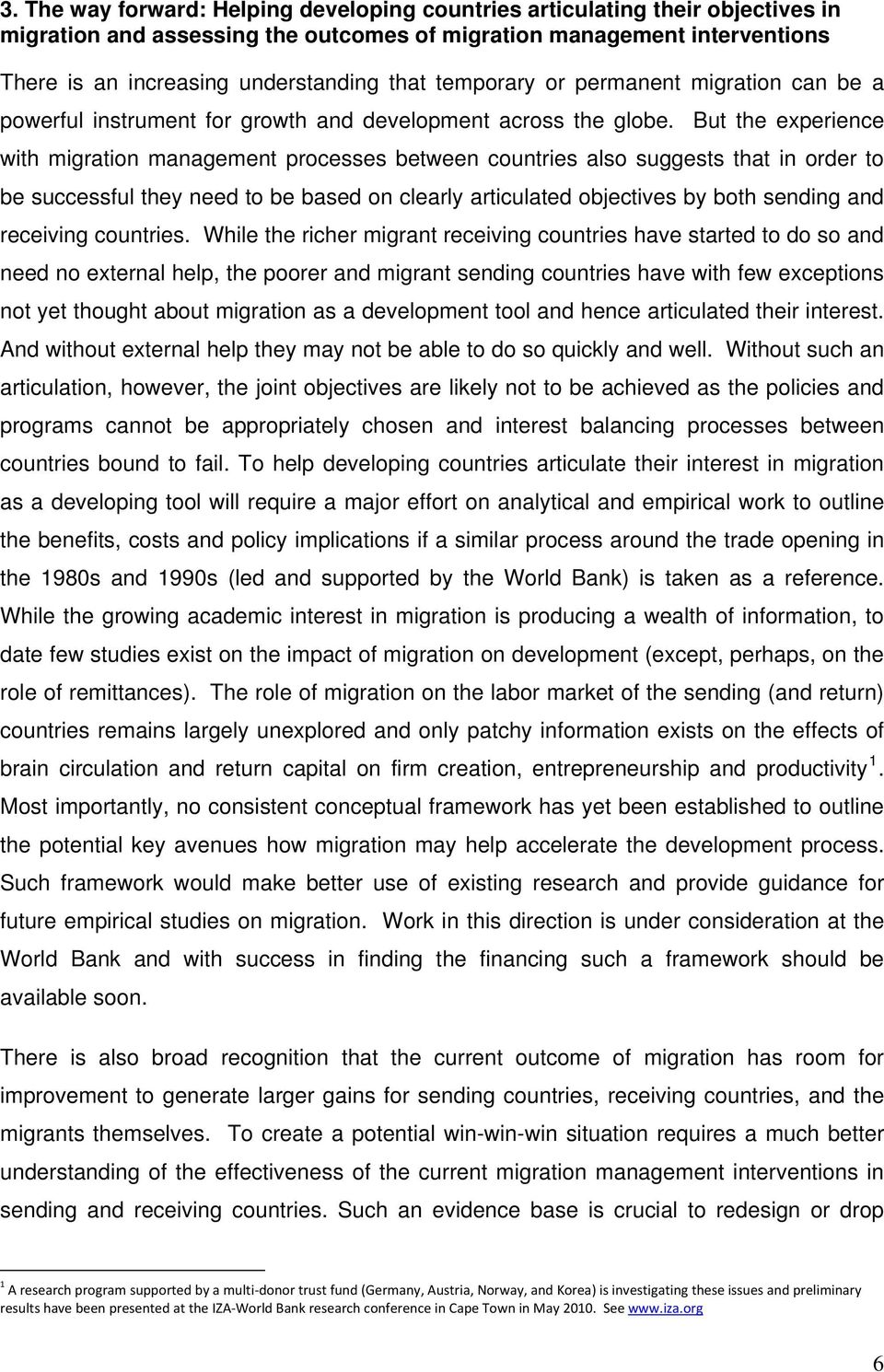 But the experience with migration management processes between countries also suggests that in order to be successful they need to be based on clearly articulated objectives by both sending and