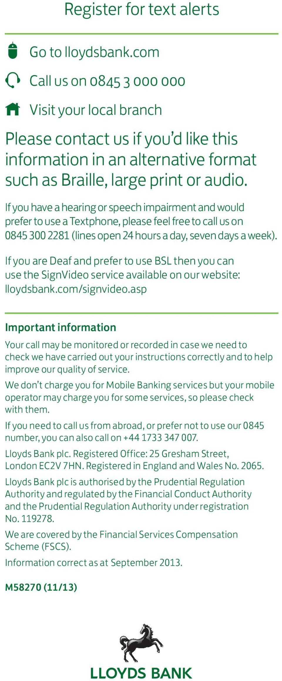 If you have a hearing or speech impairment and would prefer to use a Textphone, please feel free to call us on 0845 300 2281 (lines open 24 hours a day, seven days a week).