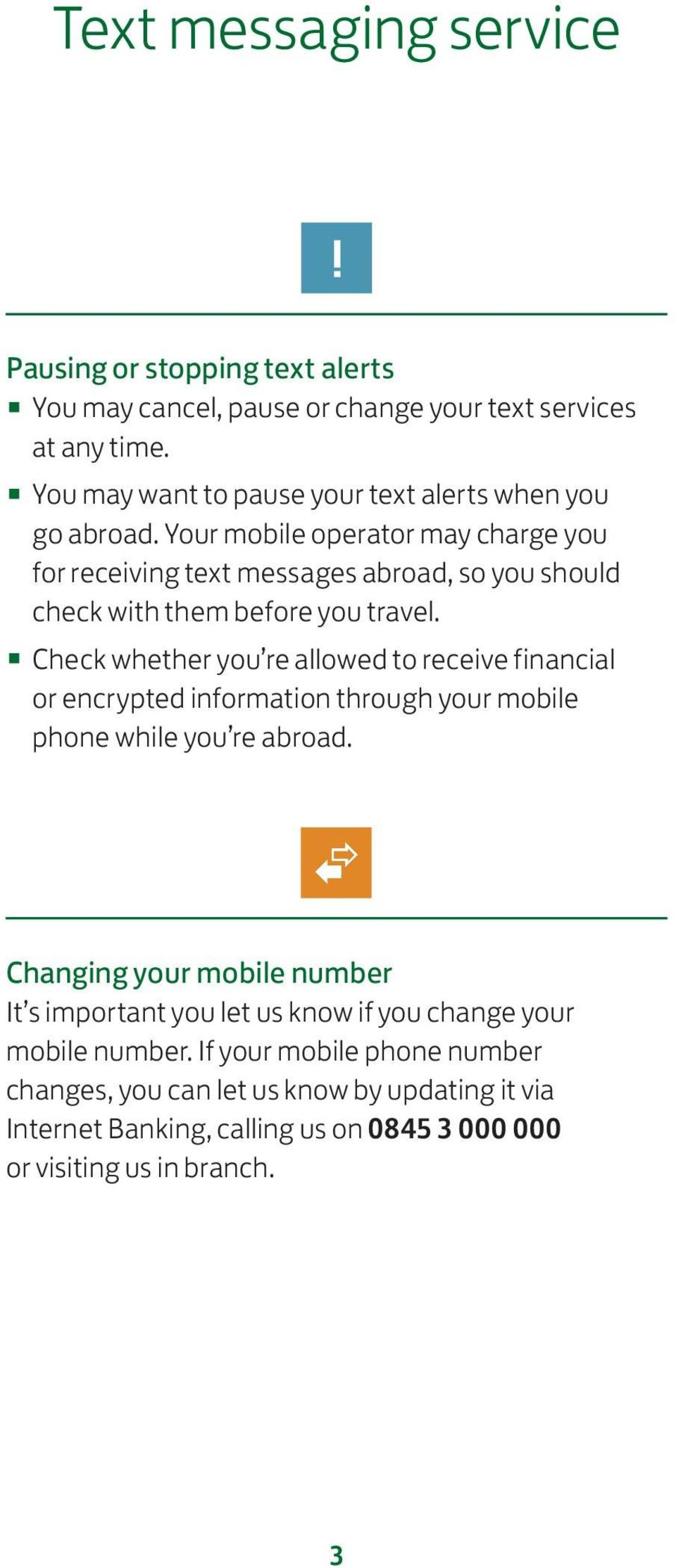Your mobile operator may charge you for receiving text messages abroad, so you should check with them before you travel.