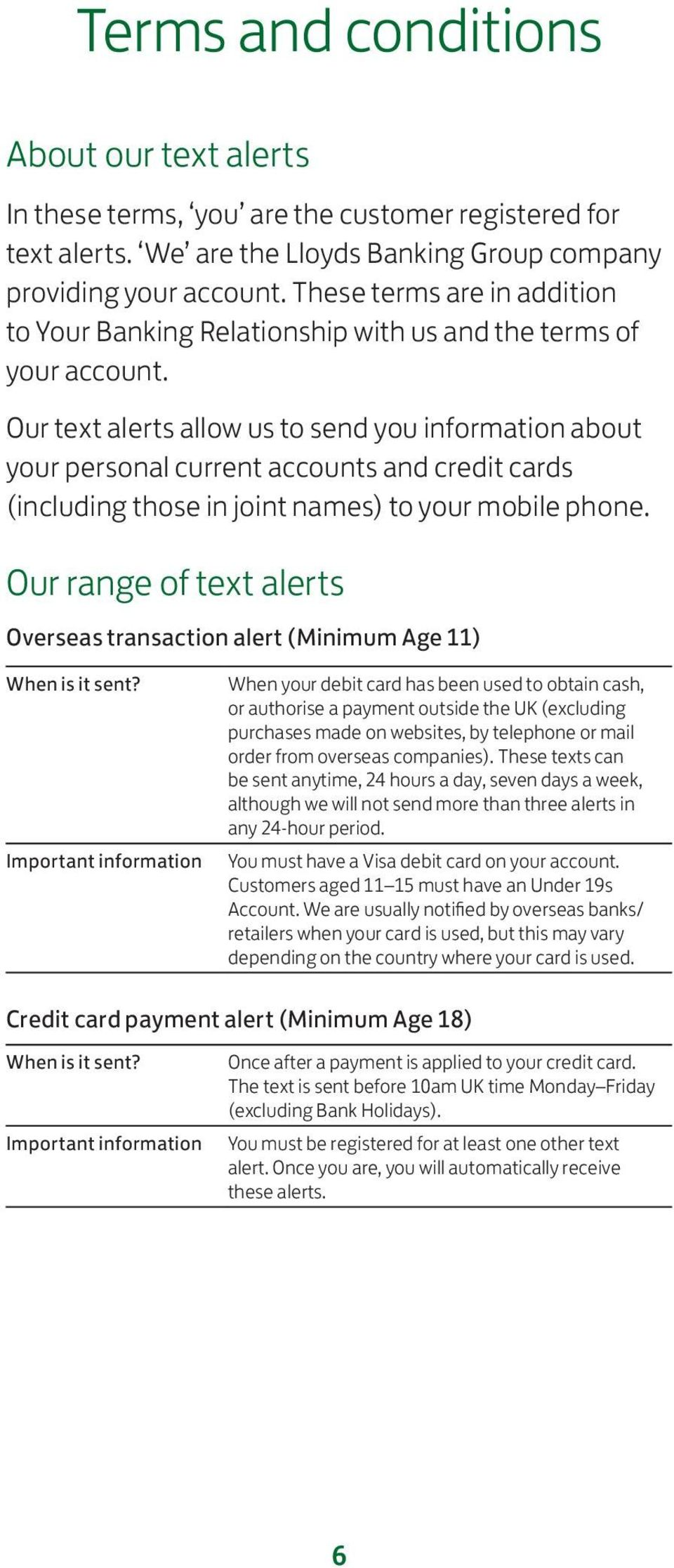 Our text alerts allow us to send you information about your personal current accounts and credit cards (including those in joint names) to your mobile phone.