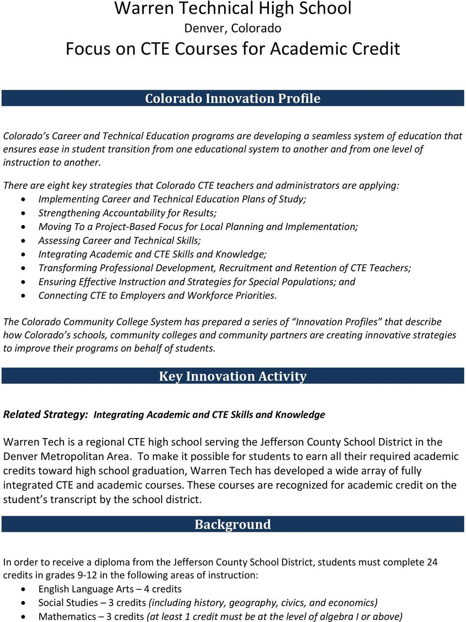 There are eight key strategies that Colorado CTE teachers and administrators are applying: Implementing Career and Technical Education Plans of Study; Strengthening Accountability for Results; Moving