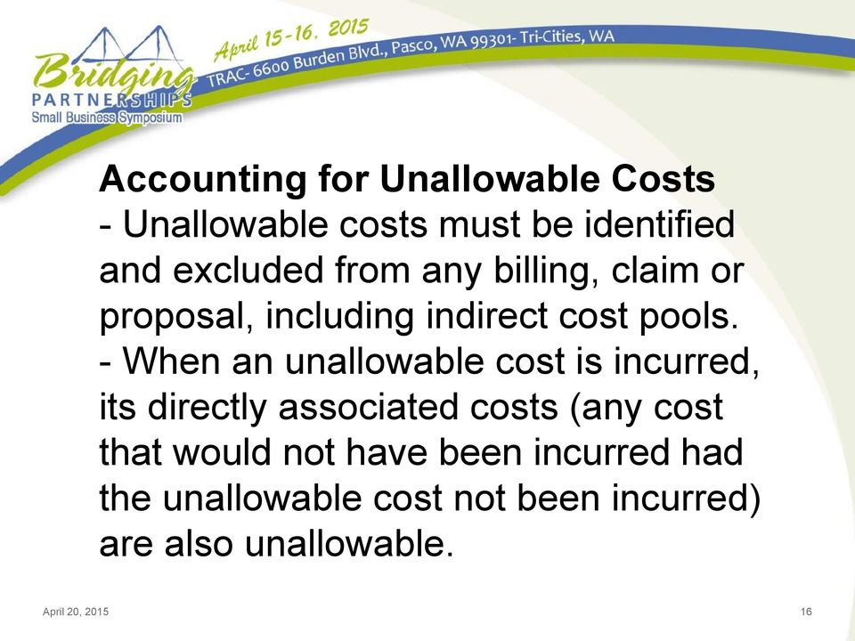 - When an unallowable cost is incurred, its directly associated costs (any cost that