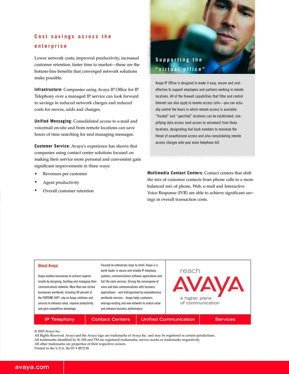 Infrastructure: Companies using Avaya IP Office for IP Telephony over a managed IP service can look forward to savings in reduced network charges and reduced costs for moves, adds and changes.