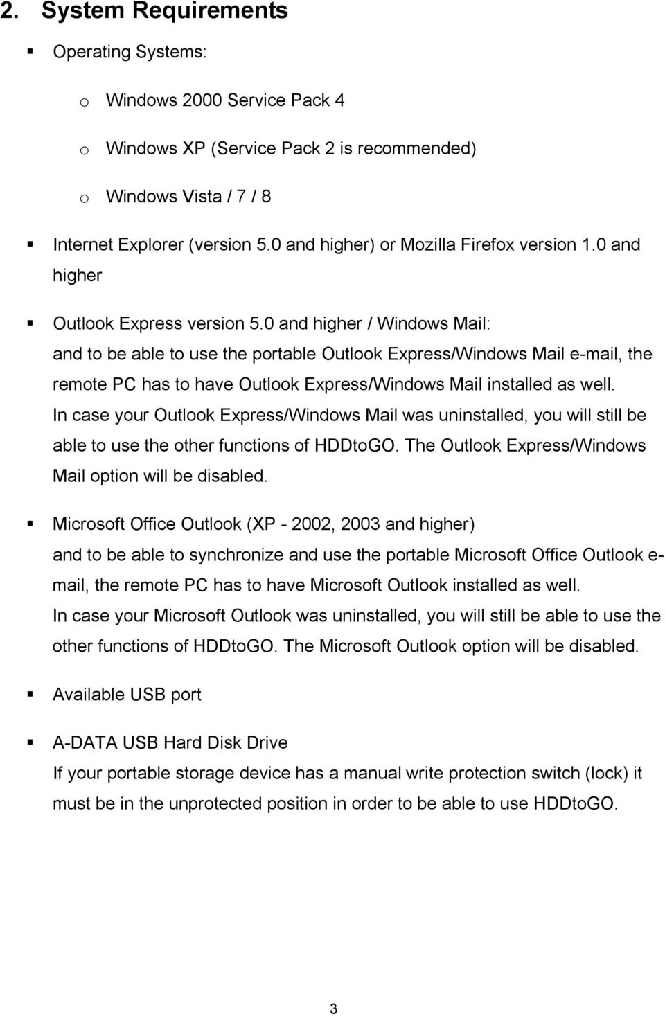 0 and higher / Windows Mail: and to be able to use the portable Outlook Express/Windows Mail e-mail, the remote PC has to have Outlook Express/Windows Mail installed as well.