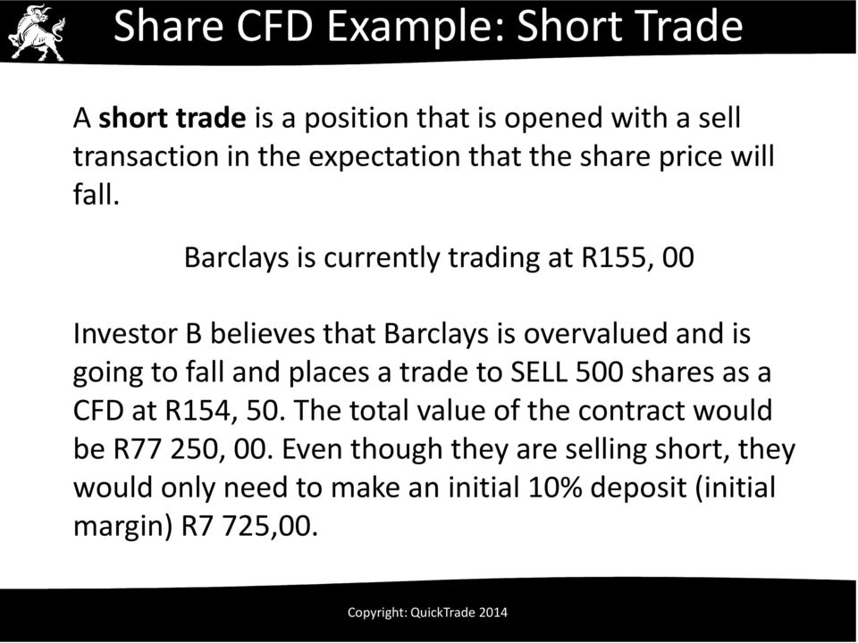 Barclays is currently trading at R155, 00 Investor B believes that Barclays is overvalued and is going to fall and places