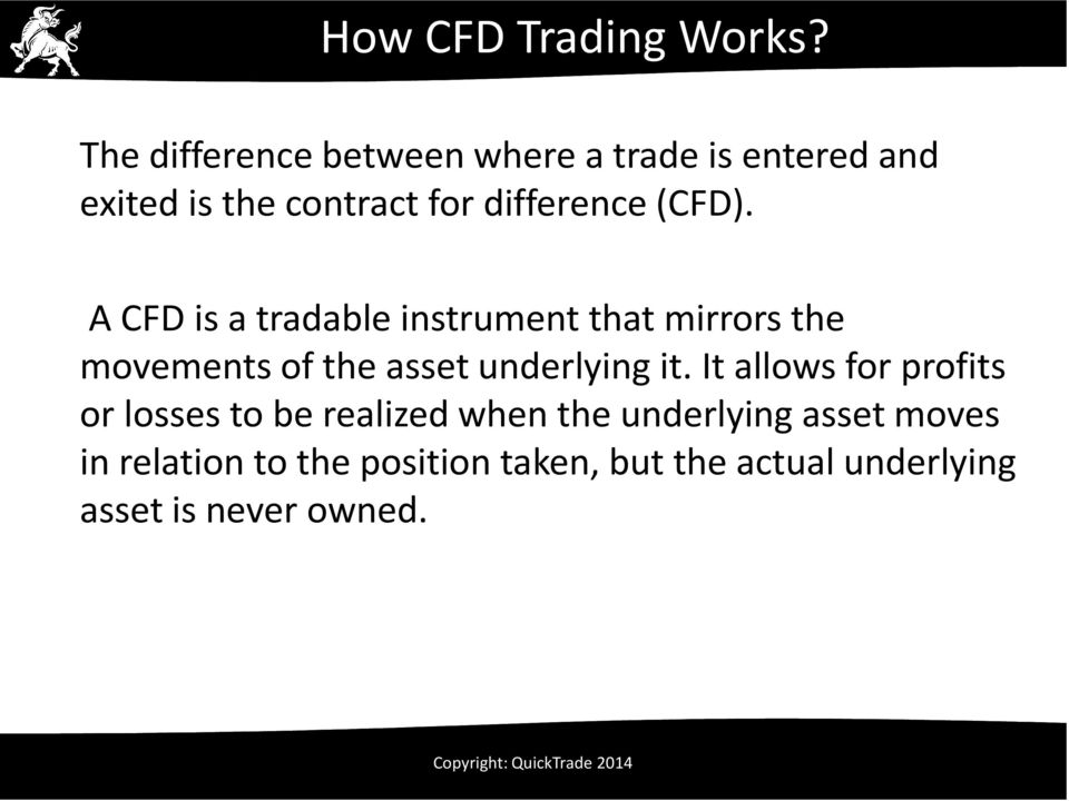 (CFD). A CFD is a tradable instrument that mirrors the movements of the asset underlying it.