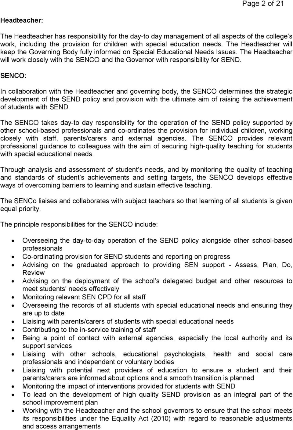 SENCO: In collaboration with the Headteacher and governing body, the SENCO determines the strategic development of the SEND policy and provision with the ultimate aim of raising the achievement of