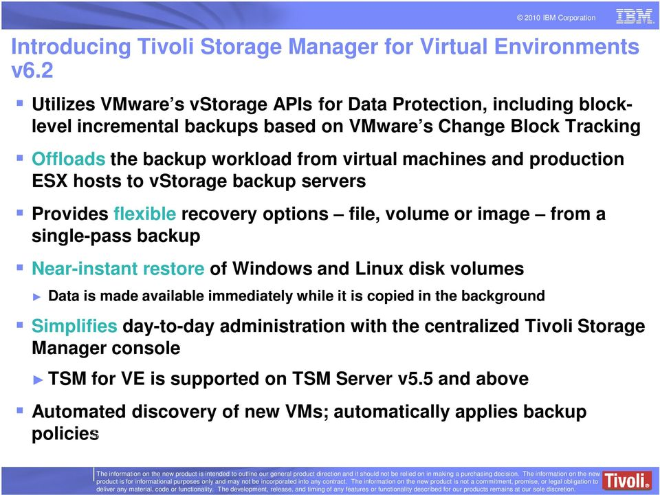 production ESX hosts to vstorage backup servers Provides flexible recovery options file, volume or image from a single-pass backup Near-instant restore of Windows and Linux disk volumes Data is made