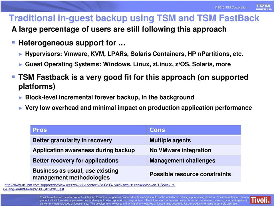Guest Operating Systems: Windows, Linux, zlinux, z/os, Solaris, more TSM Fastback is a very good fit for this approach (on supported platforms) Block-level incremental forever backup, in the
