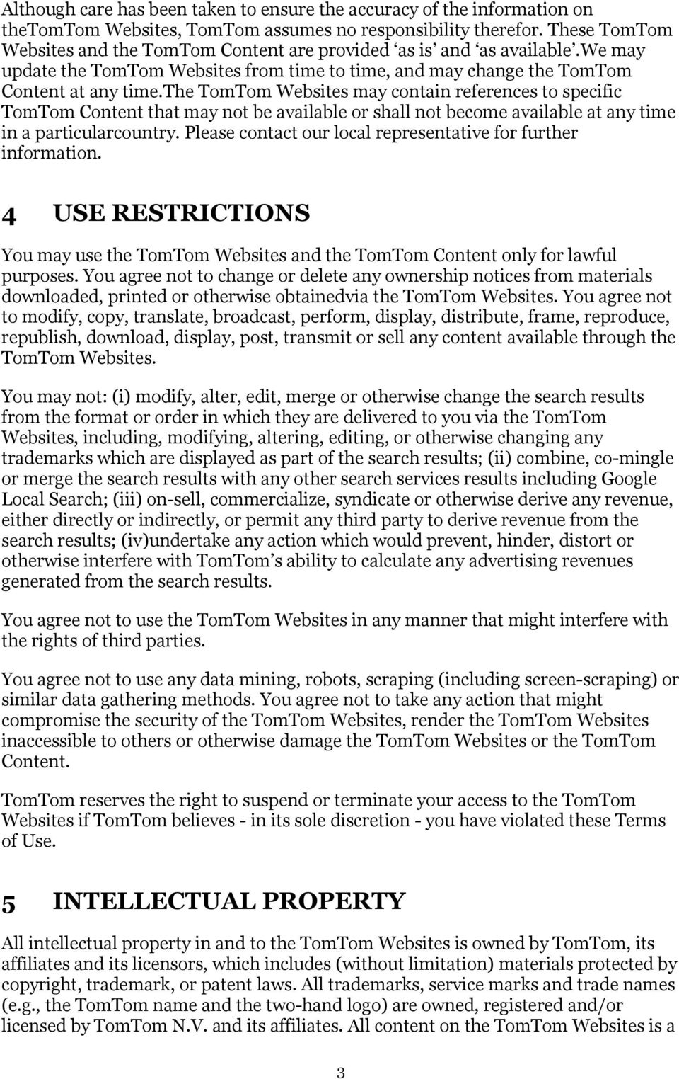 the TomTom Websites may contain references to specific TomTom Content that may not be available or shall not become available at any time in a particularcountry.