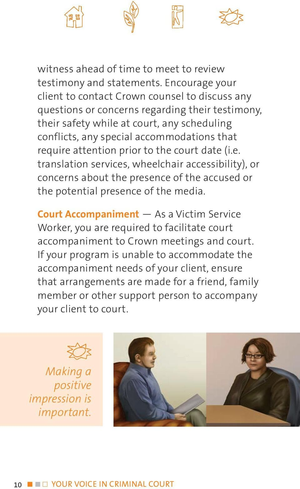 require attention prior to the court date (i.e. translation services, wheelchair accessibility), or concerns about the presence of the accused or the potential presence of the media.