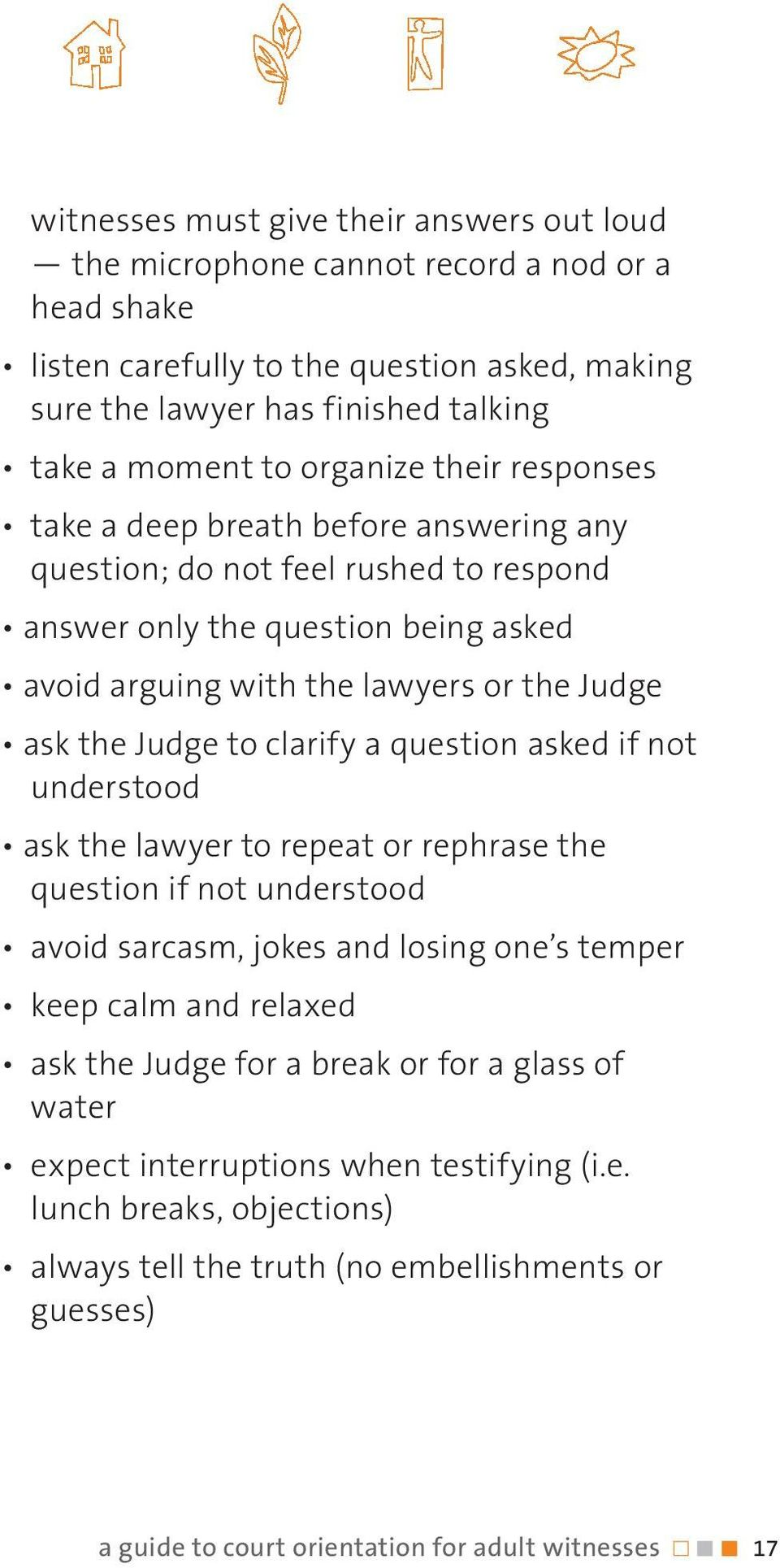 to clarify a question asked if not understood ask the lawyer to repeat or rephrase the question if not understood avoid sarcasm, jokes and losing one s temper keep calm and relaxed ask the Judge for