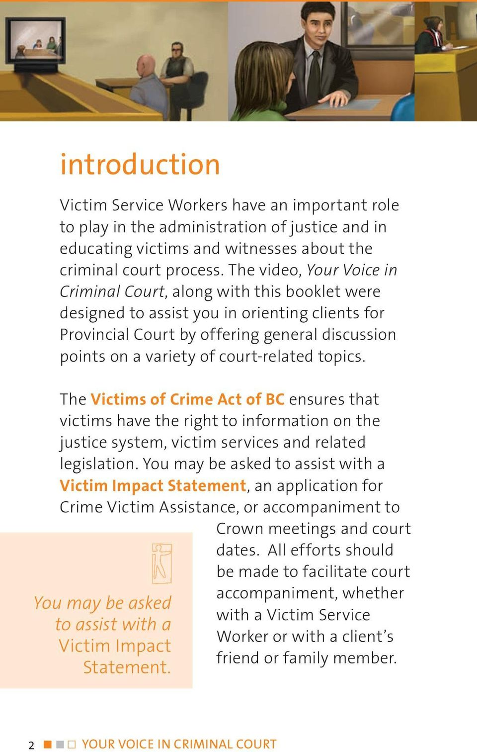 court-related topics. The Victims of Crime Act of BC ensures that victims have the right to information on the justice system, victim services and related legislation.