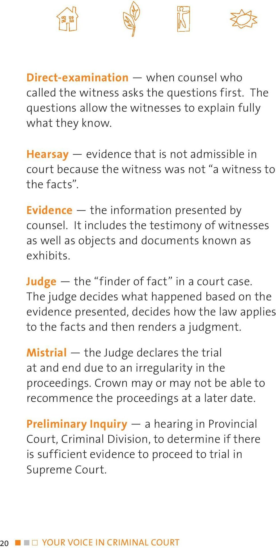 It includes the testimony of witnesses as well as objects and documents known as exhibits. Judge the finder of fact in a court case.