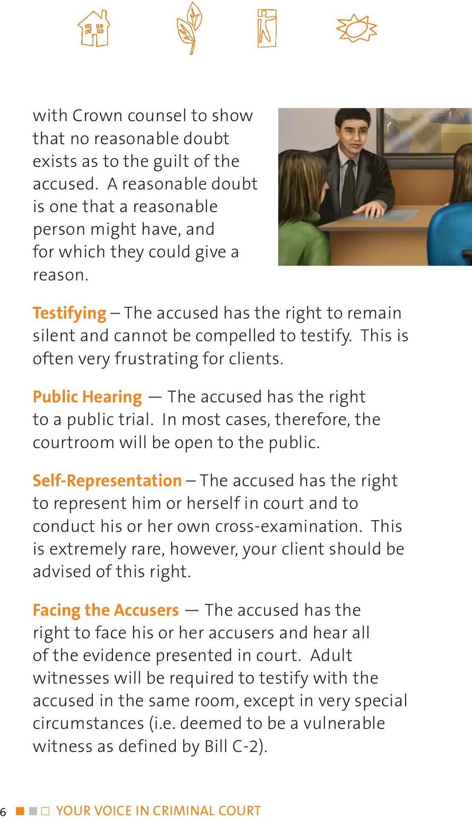 In most cases, therefore, the courtroom will be open to the public. Self-Representation The accused has the right to represent him or herself in court and to conduct his or her own cross-examination.